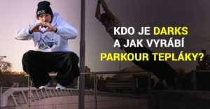 (2/2) Pavel 'Darks' Petržela: Jak se šijí parkour tepláky? + Darksovy myšlenky