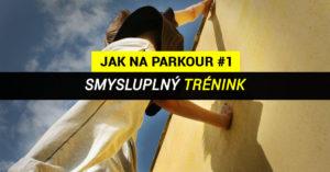 JnP #1 – Zásady smysluplného tréninku parkouru